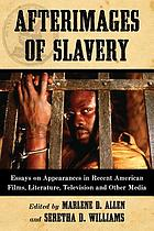 Afterimages of slavery : essays on appearances in recent American films, literature, television and other media