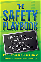 The safety playbook : a healthcare leader's guide to building a high-reliability organization