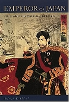 Emperor of Japan : Meiji and his world, 1852-1912