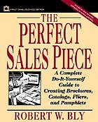 The perfect sales piece : a complete do-it-yourself guide to creating brochures, catalogs, fliers, and pamphlets