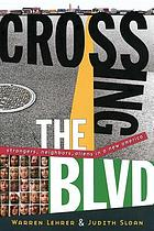 Crossing the blvd : strangers, neighbors, aliens in a new America