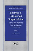 Nazirites in late Second Temple Judaism : a survey of ancient Jewish writings, the New Testament, archaeological evidence, and other writings from late antiquity