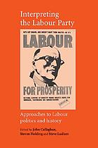 Interpreting the Labour Party : approaches to Labour politics and history