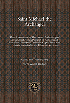 Saint Michael the Archangel : Three Enconiums by Theodosius, Archbishop of Alexandria; Severus, Patriarch of Antioch; and Eustathius, Bishop of Trake: the Coptic Texts with Extracts from Arabic and Ethiopian Versions.