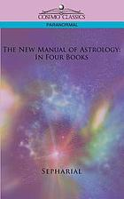 The new manual of astrology : in four books