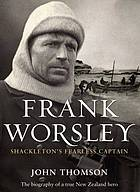 Frank Worsley : Shackleton's fearless captain