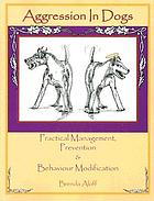 Aggression in dogs : practical management, prevention&behaviour modification