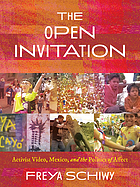 The open invitation : activist video, Mexico, and the politics of affect