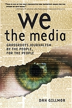 We the media : grassroots journalism by the people, for the people
