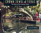 Crown jewel of Texas : the story of San Antonio's river