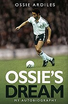Ossie's dream : the autobiography of a football legend