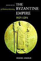 The Byzantine empire : 1025-1204 ; a political history