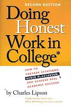 Doing honest work in college : how to prepare citations, avoid plagiarism, and achieve real academic success