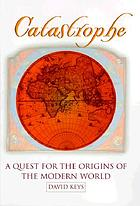 Catastrophe : an investigation into the origins of the modern world