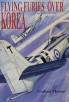 Flying fury : the story of the men and machines of the Fleet Air Arm, RAF and Commonwealth who defended South Korea, 1950-1953