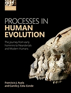 Processes in human evolution : the journey from early hominins to Neandertals and modern humans