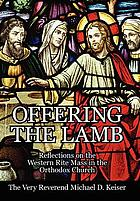Offering the lamb : reflections on the western rite mass in the orthodox church