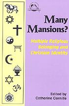 Many mansions? : multiple religious belonging and Christian identity