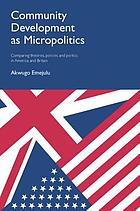 Community development as micropolitics : comparing theories, policies and politics in America and Britain