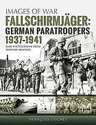 Fallschirmjäger : German paratroopers 1937-1941 rare phtographs from wartime archives