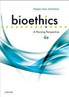 Bioethics : a Nursing Perspective