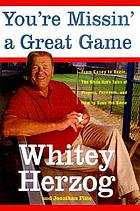 You're missin' a great game : from Casey to Ozzie, the magic of baseball and how to get it back