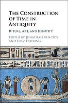 The construction of time in antiquity : ritual, art, and identity