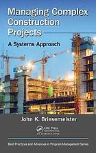 Managing Complex Construction Projects : a Systems Approach.