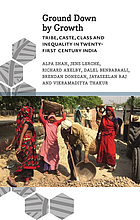 Ground Down by Growth : Tribe, Caste, Class and Inequality in Twenty-First-Century India