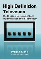 High definition television : the creation, development, and implementation of HDTV technology