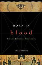 Born in blood : the lost secrets of freemasonry