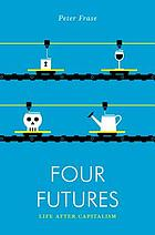 Four futures : visions of the world after capitalism