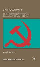 Stalin's cold war : Soviet foreign policy, democracy and communism in Bulgaria, 1941-48