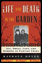 Life and death in the Garden : sex, drugs, cops, and robbers in wartime China
