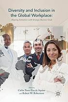 Diversity and inclusion in the global workplace : aligning initiatives with strategic business goals