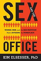Sex and the office : women, men, and the sex partition that's dividing the workplace