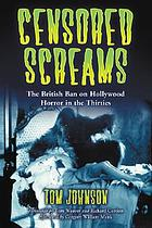 Censored screams : the British ban on Hollywood horror in the thirties