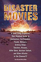 Disaster movies : a loud, long, explosive, star-studded guide to avalanches, earthquakes, floods, meteors, sinking ships, twisters, viruses, killer bees, nuclear fallout, and alien attacks in the cinema!!!!