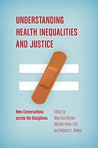 Understanding health inequalities and justice : new conversations across the disciplines