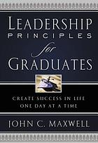 Leadership principles for graduates : create success in life one day at a time