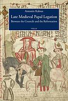 Late medieval papal legation : between the councils and the Reformation