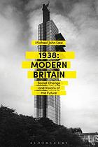 1938: modern Britain : social change and visions of the future