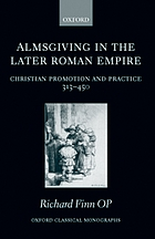Almsgiving in the Later Roman Empire : Christian promotion and practice (313-450)