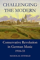 Challenging the modern : conservative revolution in German music, 1918-1933