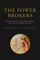 The power brokers : the struggle to shape and control the electric power industry