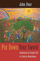 Put down your sword : answering the Gospel call to creative nonviolence