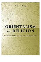 Orientalism and religion : post-colonial theory, India and the mystic East