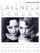 The lavender screen : the gay and lesbian films : their stars, makers, characters, and critics