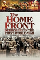 The Home Front : Derbyshire in the First World War.