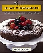 The Sweet Melissa baking book : recipes from the beloved bakery for everyone's favorite treats